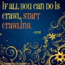 If all you can do is crawl...